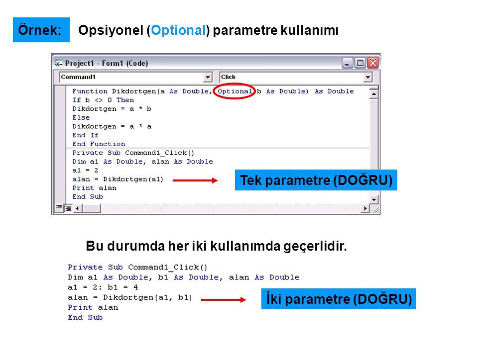 Örnek: Opsiyonel (Optional) parametre kullanımı Bu durumda her iki kullanımda geçerlidir. İki parametre (DOĞRU) Tek parametre (DOĞRU)