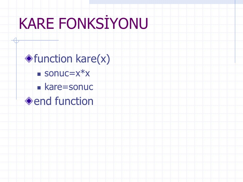 KARE FONKSİYONU function kare(x) sonuc=x*x kare=sonuc end function