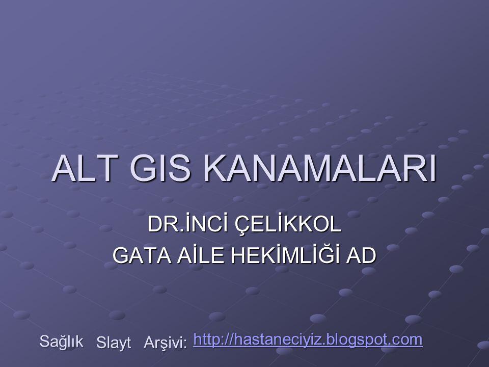 ALT GIS KANAMALARI DR.İNCİ ÇELİKKOL GATA AİLE HEKİMLİĞİ AD Sağlık Slayt Arşivi: http://hastaneciyiz.blogspot.com