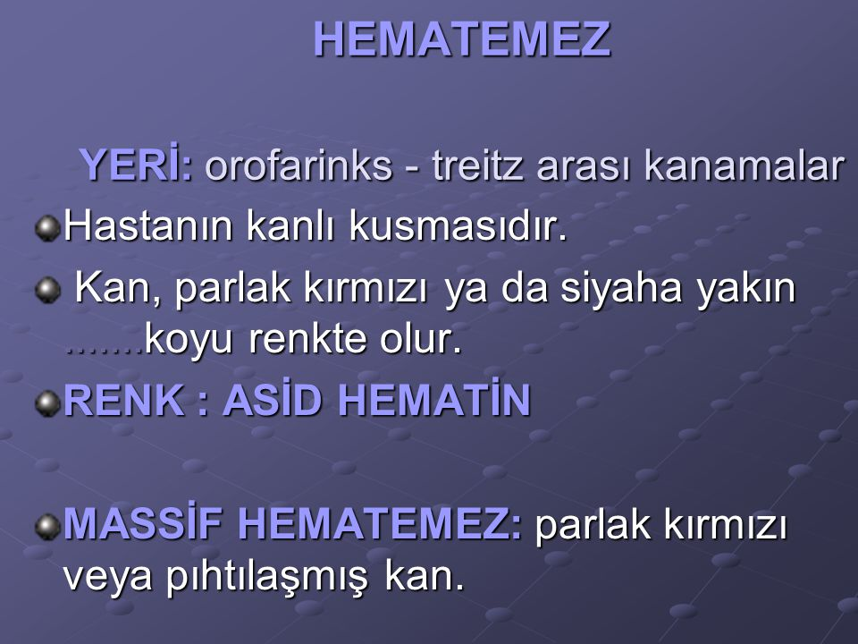 HEMATEMEZ YERİ: orofarinks - treitz arası kanamalar Hastanın kanlı kusmasıdır.