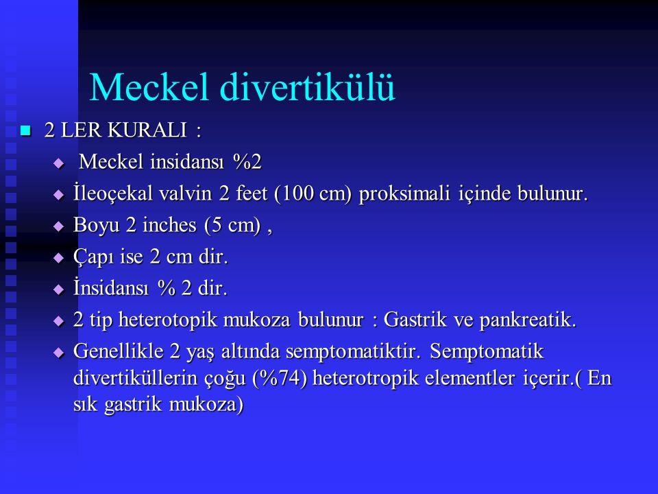 Meckel divertikülü 2 LER KURALI : 2 LER KURALI :  Meckel insidansı %2  İleoçekal valvin 2 feet (100 cm) proksimali içinde bulunur.  Boyu 2 inches (