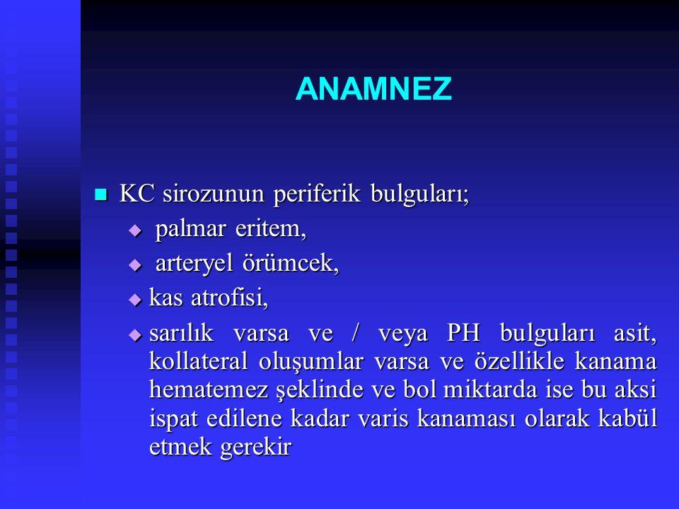 ANAMNEZ KC sirozunun periferik bulguları; KC sirozunun periferik bulguları;  palmar eritem,  arteryel örümcek,  kas atrofisi,  sarılık varsa ve /