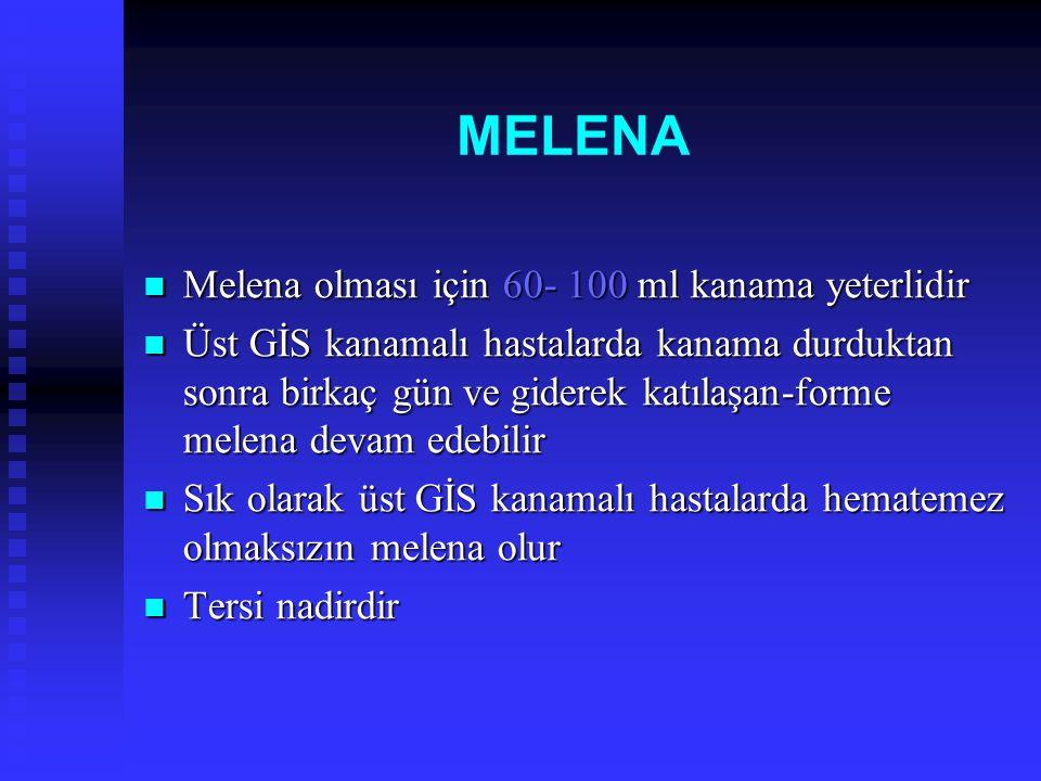MELENA Melena olması için 60- 100 ml kanama yeterlidir Melena olması için 60- 100 ml kanama yeterlidir Üst GİS kanamalı hastalarda kanama durduktan so