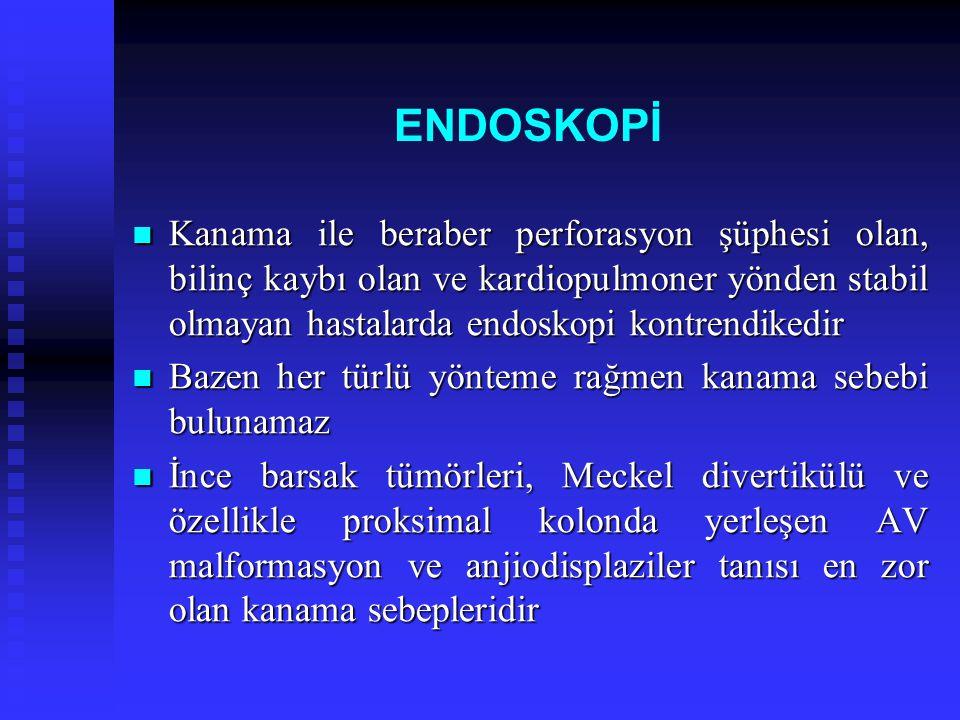 ENDOSKOPİ Kanama ile beraber perforasyon şüphesi olan, bilinç kaybı olan ve kardiopulmoner yönden stabil olmayan hastalarda endoskopi kontrendikedir K