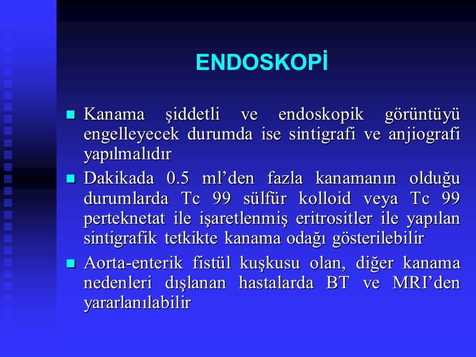 ENDOSKOPİ Kanama şiddetli ve endoskopik görüntüyü engelleyecek durumda ise sintigrafi ve anjiografi yapılmalıdır Kanama şiddetli ve endoskopik görüntü