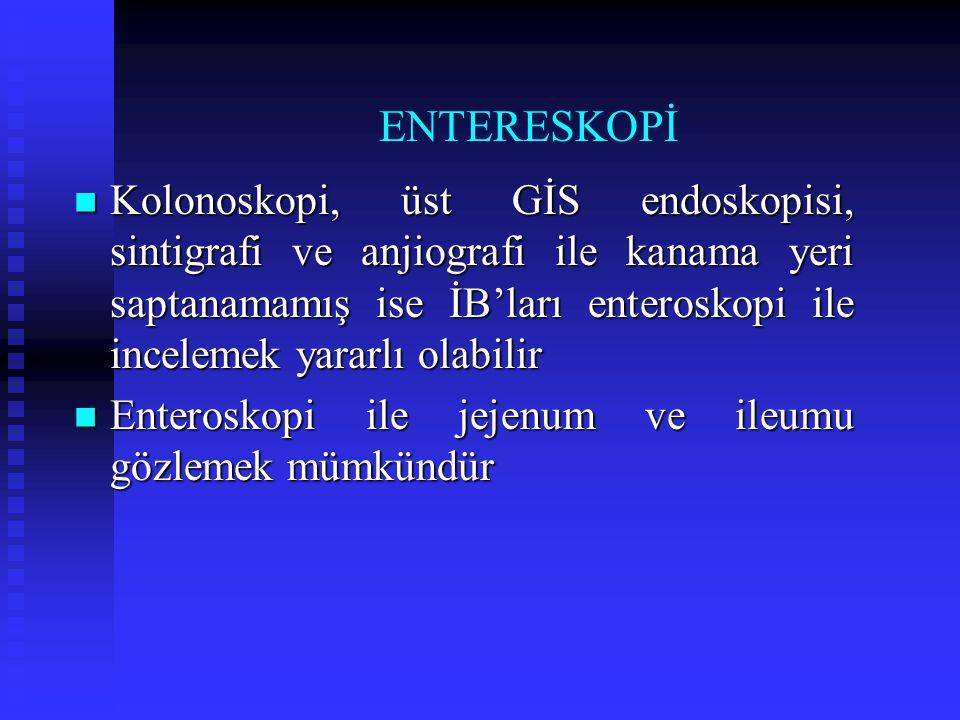 ENTERESKOPİ Kolonoskopi, üst GİS endoskopisi, sintigrafi ve anjiografi ile kanama yeri saptanamamış ise İB'ları enteroskopi ile incelemek yararlı olab