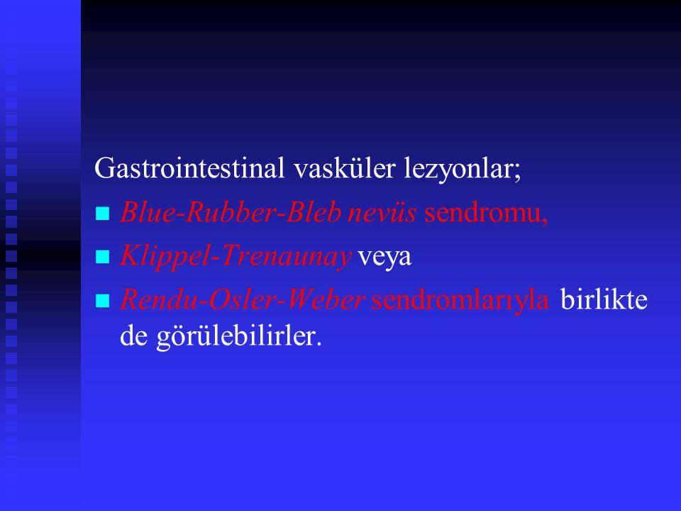 Gastrointestinal vasküler lezyonlar; Blue-Rubber-Bleb nevüs sendromu, Klippel-Trenaunay veya Rendu-Osler-Weber sendromlarıyla birlikte de görülebilirl