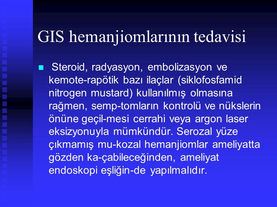 GIS hemanjiomlarının tedavisi Steroid, radyasyon, embolizasyon ve kemote-rapötik bazı ilaçlar (siklofosfamid nitrogen mustard) kullanılmış olmasına ra