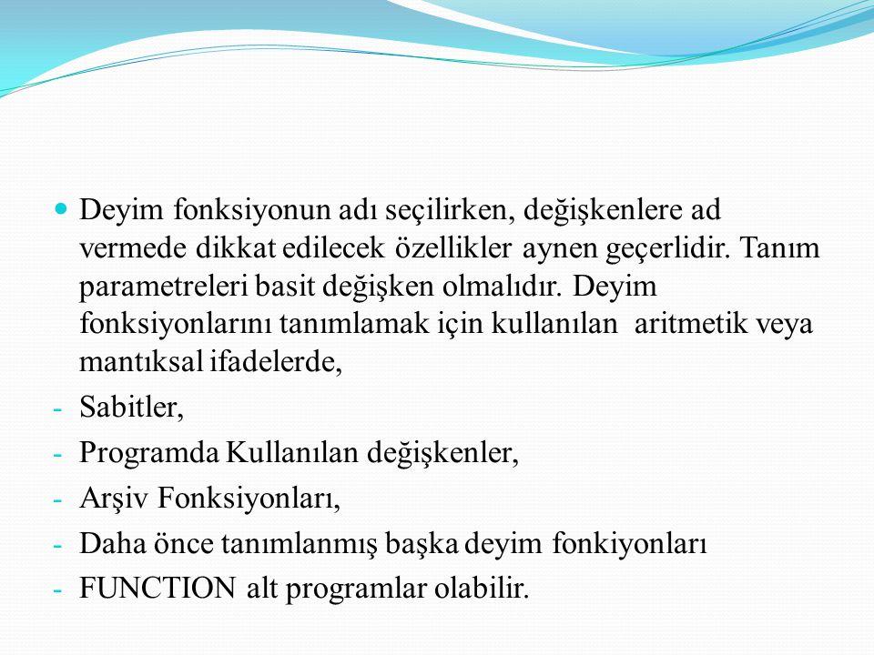 Deyim Fonksiyonlarının Kullanılmasında Dikkat Edilecek Noktalar; Deyim fonksiyonu ancak tanımlandığı program içerisinde kullanılabilir.