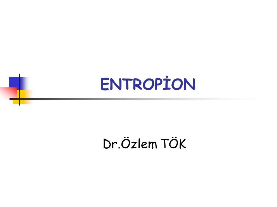 Entropion; kapak kenarının ve tarsın içe doğru dönmesidir.