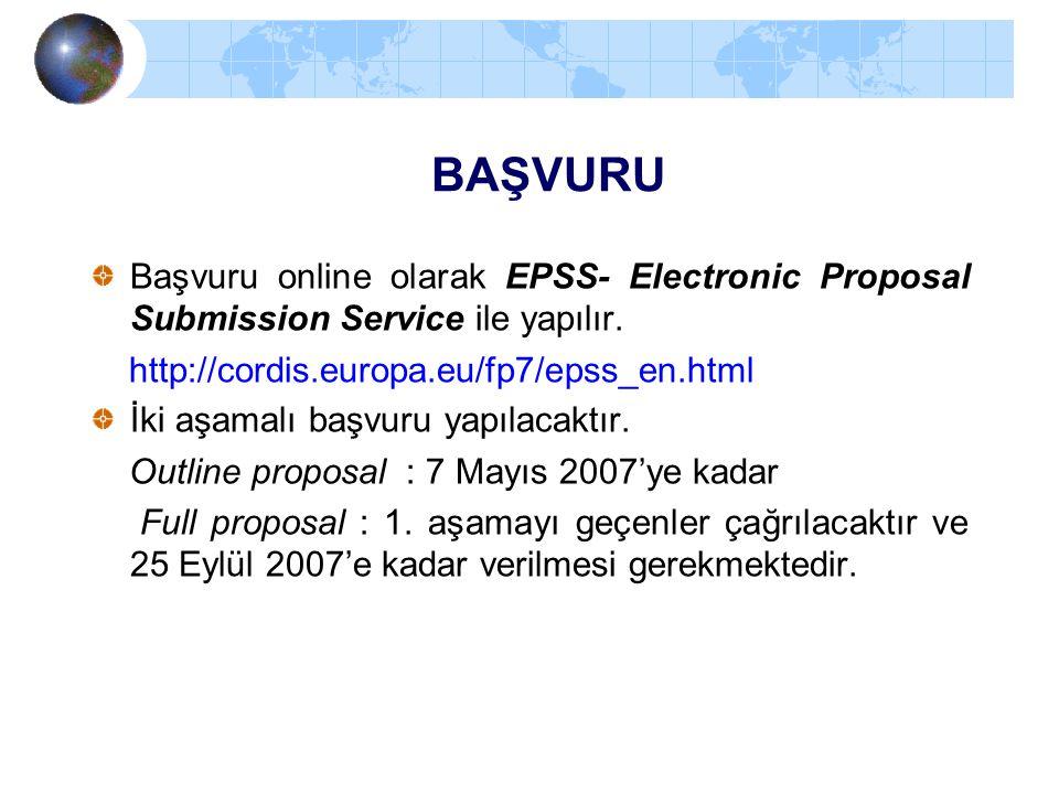 BAŞVURU Başvuru online olarak EPSS- Electronic Proposal Submission Service ile yapılır. http://cordis.europa.eu/fp7/epss_en.html İki aşamalı başvuru y