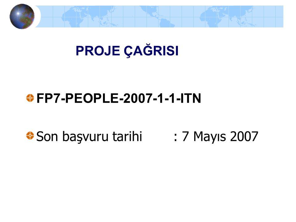 PROJE ÇAĞRISI FP7-PEOPLE-2007-1-1-ITN Son başvuru tarihi : 7 Mayıs 2007