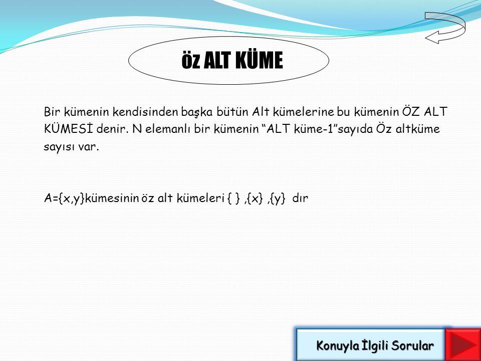 ALT KÜMEYE AİT ÖZELLİKLER 1)A A (Her küme kendisinin alt kümesidir.) 2){ } A ( Boş küme her elemanın Alt kümesidir) 3) (A B ve B A) ise A=B dir. 4) (A