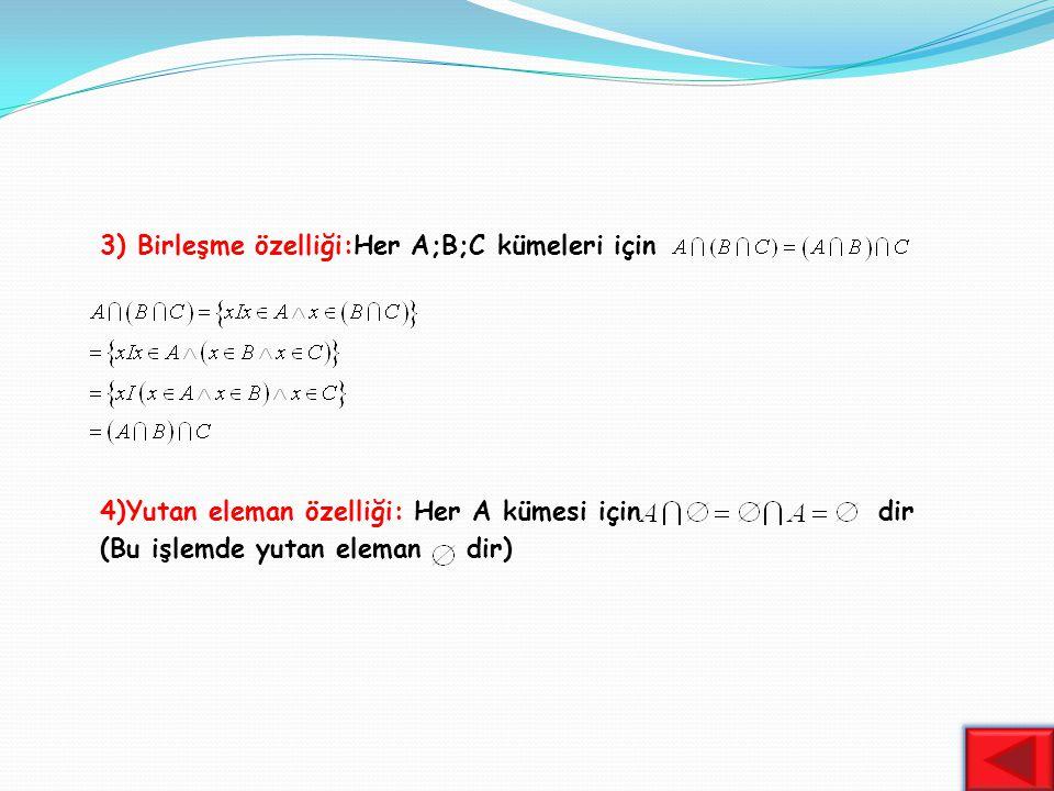 KESİŞİM İŞLEMİNİN ÖZELLİKLERİ 1)Tek kuvvet özelliği:Her eleman için dır  2)Değişme özelliği: her A ve B kümeleri için dir.
