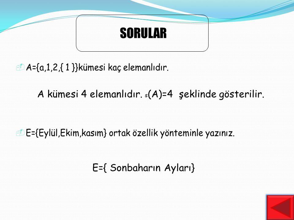 SORULAR A kümesi 4 elemanlıdır. s (A)=4 şeklinde gösterilir. E={ Sonbaharın Ayları}