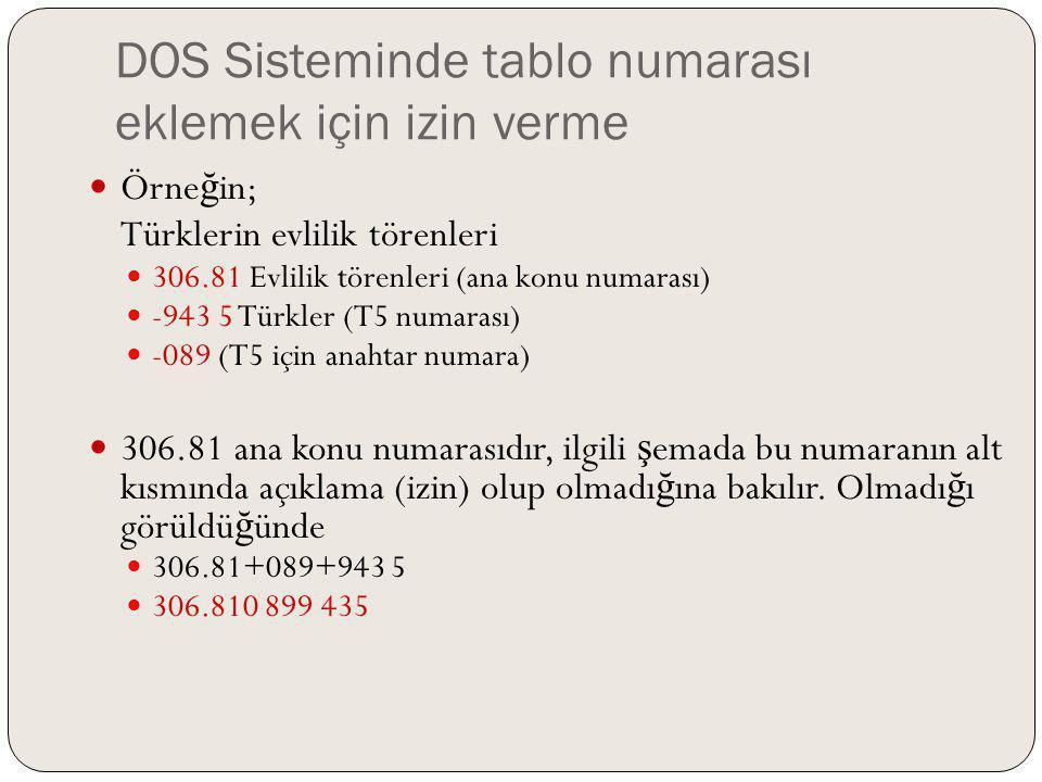 DOS Sisteminde tablo numarası eklemek için izin verme Örne ğ in; Türklerin evlilik törenleri 306.81 Evlilik törenleri (ana konu numarası) -943 5 Türkl