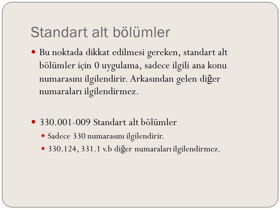 Standart alt bölümler Bu noktada dikkat edilmesi gereken, standart alt bölümler için 0 uygulama, sadece ilgili ana konu numarasını ilgilendirir. Arkas
