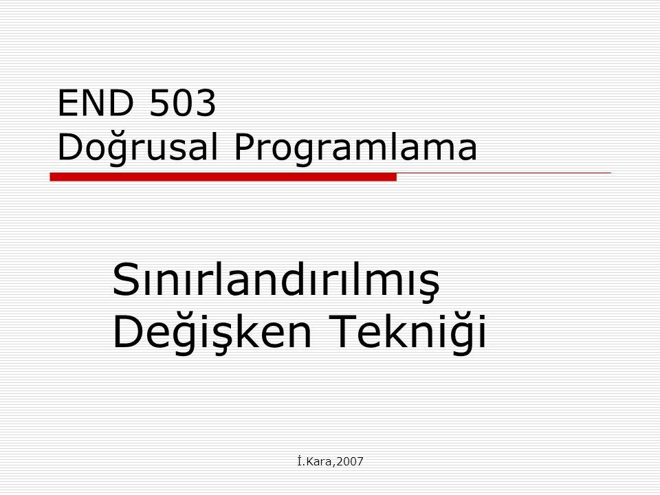İ.Kara,2007 END 503 Doğrusal Programlama Sınırlandırılmış Değişken Tekniği