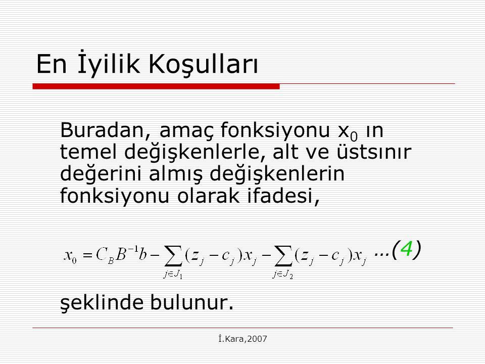 İ.Kara,2007 En İyilik Koşulları Buradan, amaç fonksiyonu x 0 ın temel değişkenlerle, alt ve üstsınır değerini almış değişkenlerin fonksiyonu olarak ifadesi, …(4) şeklinde bulunur.