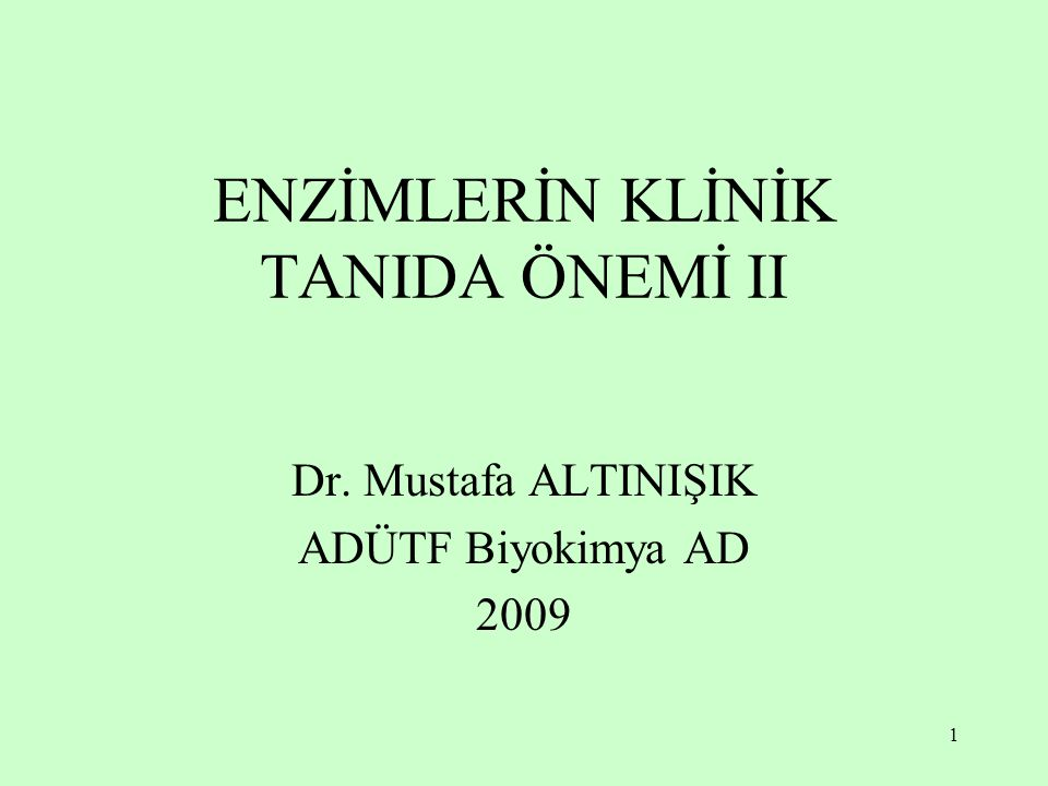 1 ENZİMLERİN KLİNİK TANIDA ÖNEMİ II Dr. Mustafa ALTINIŞIK ADÜTF Biyokimya AD 2009