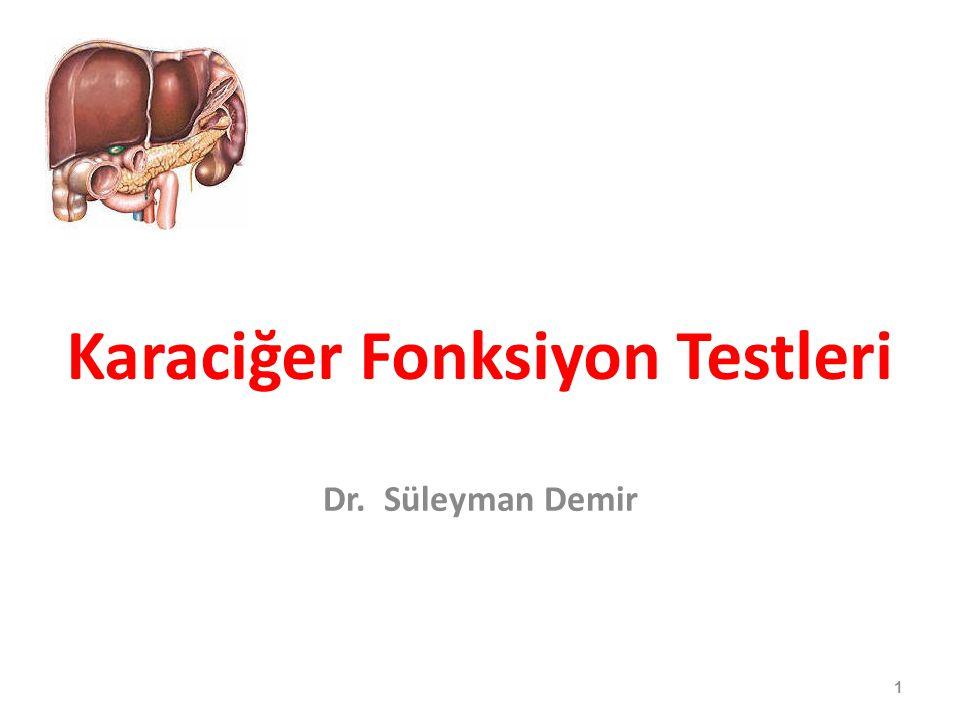 Karaciğer Fonksiyon Testleri Dr. Süleyman Demir 1