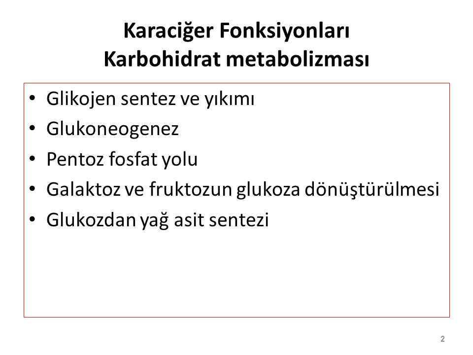2 Karaciğer Fonksiyonları Karbohidrat metabolizması Glikojen sentez ve yıkımı Glukoneogenez Pentoz fosfat yolu Galaktoz ve fruktozun glukoza dönüştürü