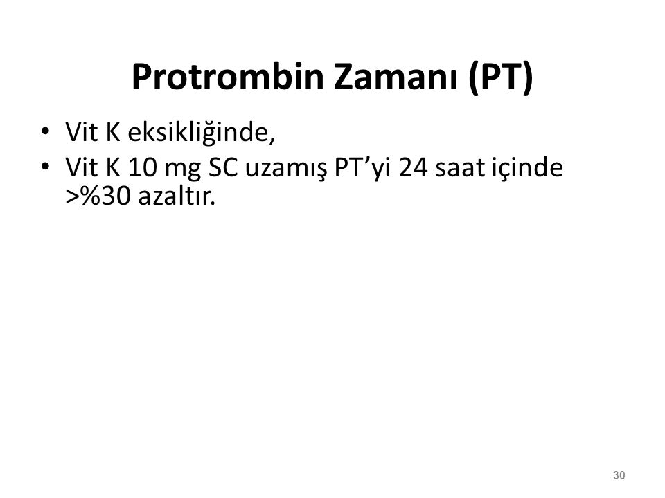 Protrombin Zamanı (PT) Vit K eksikliğinde, Vit K 10 mg SC uzamış PT'yi 24 saat içinde >%30 azaltır. 30