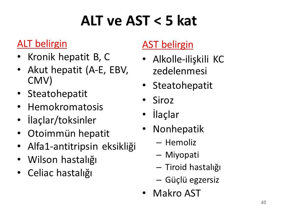 ALT ve AST < 5 kat ALT belirgin Kronik hepatit B, C Akut hepatit (A-E, EBV, CMV) Steatohepatit Hemokromatosis İlaçlar/toksinler Otoimmün hepatit Alfa1
