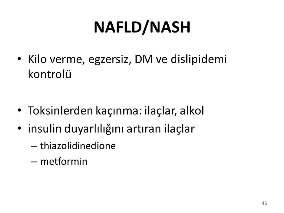 NAFLD/NASH Kilo verme, egzersiz, DM ve dislipidemi kontrolü Toksinlerden kaçınma: ilaçlar, alkol insulin duyarlılığını artıran ilaçlar – thiazolidined
