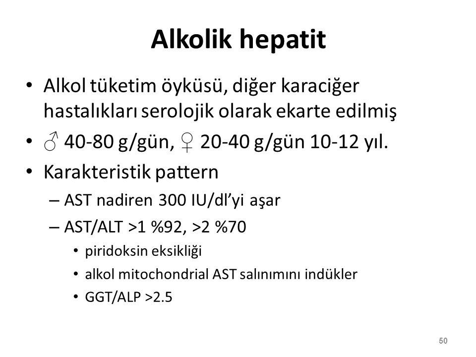 Alkolik hepatit Alkol tüketim öyküsü, diğer karaciğer hastalıkları serolojik olarak ekarte edilmiş ♂ 40-80 g/gün, ♀ 20-40 g/gün 10-12 yıl. Karakterist