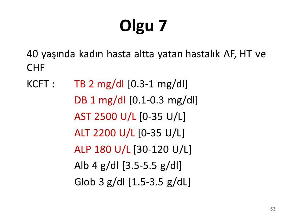 Olgu 7 40 yaşında kadın hasta altta yatan hastalık AF, HT ve CHF KCFT :TB 2 mg/dl [0.3-1 mg/dl] DB 1 mg/dl [0.1-0.3 mg/dl] AST 2500 U/L [0-35 U/L] ALT