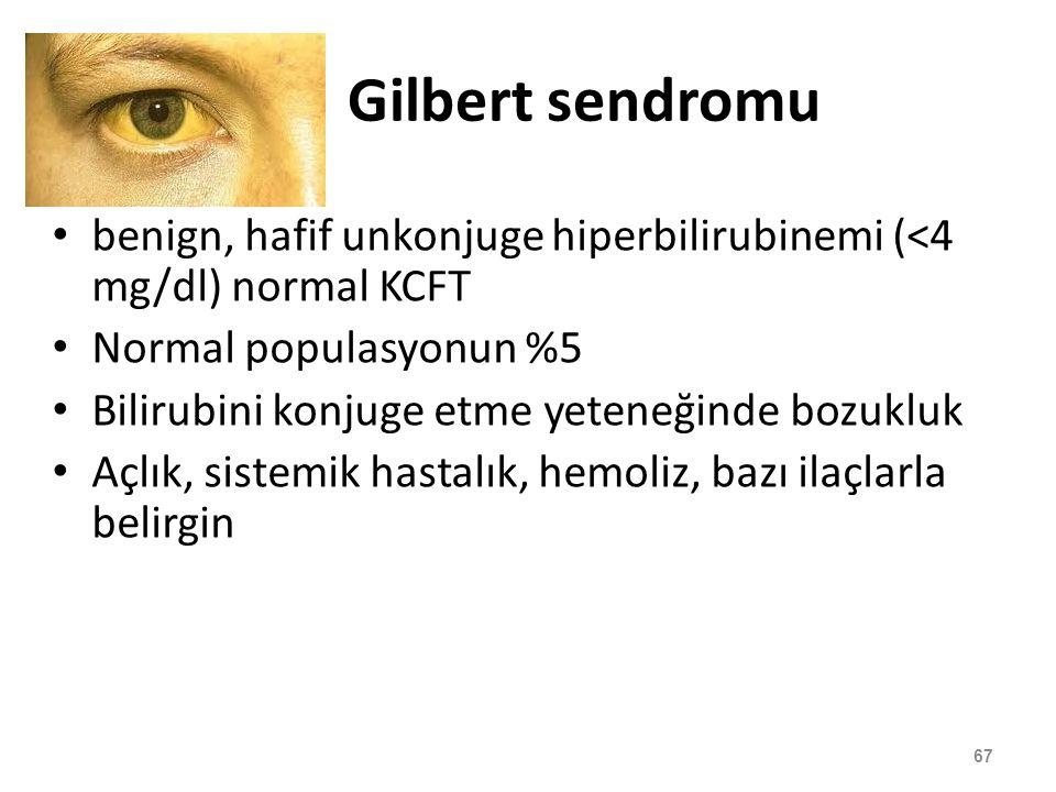 Gilbert sendromu benign, hafif unkonjuge hiperbilirubinemi (<4 mg/dl) normal KCFT Normal populasyonun %5 Bilirubini konjuge etme yeteneğinde bozukluk