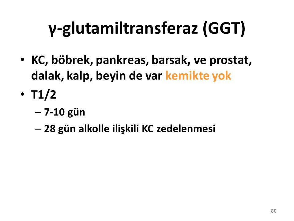 γ-glutamiltransferaz (GGT) KC, böbrek, pankreas, barsak, ve prostat, dalak, kalp, beyin de var kemikte yok T1/2 – 7-10 gün – 28 gün alkolle ilişkili K