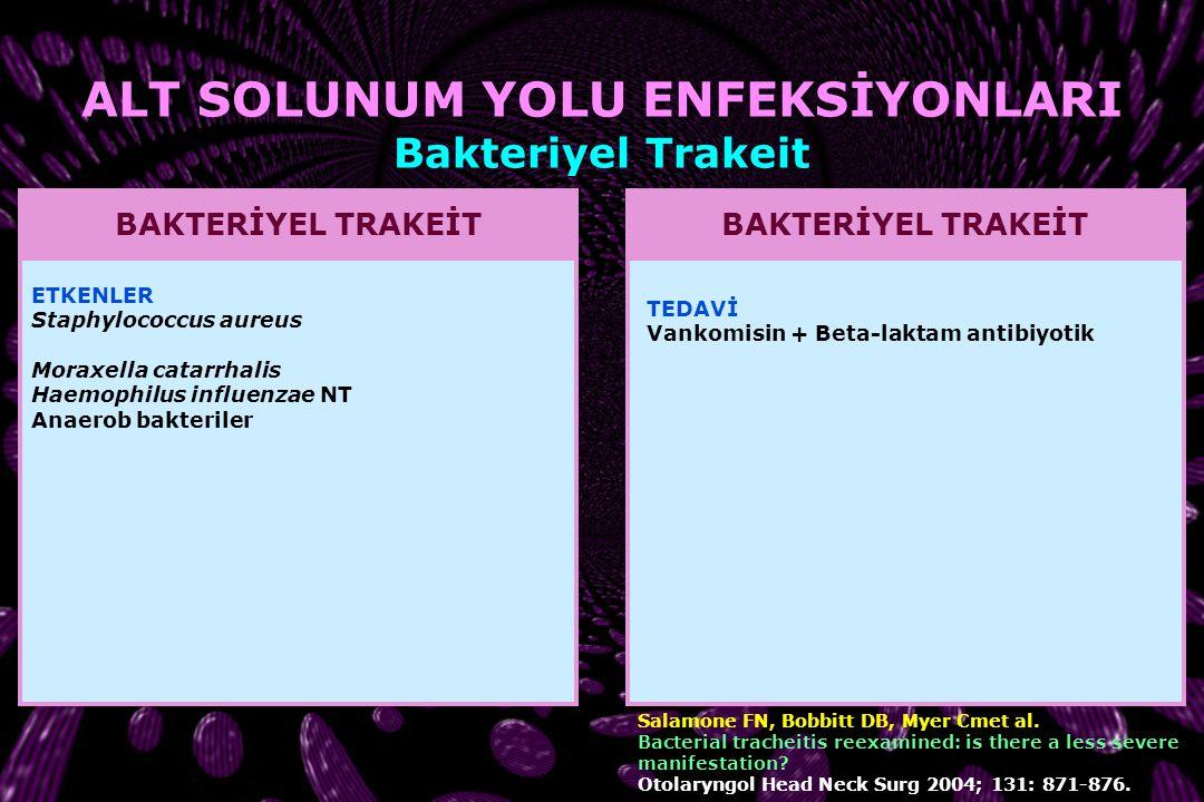 BAKTERİYEL TRAKEİT Salamone FN, Bobbitt DB, Myer Cmet al. Bacterial tracheitis reexamined: is there a less severe manifestation? Otolaryngol Head Neck