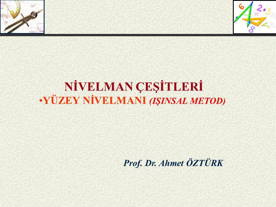 Prof. Dr. Ahmet ÖZTÜRK NİVELMAN ÇEŞİTLERİ YÜZEY NİVELMANI (IŞINSAL METOD)
