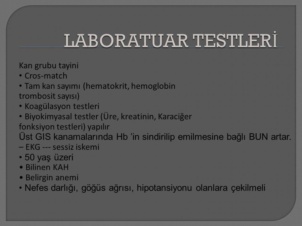Kan grubu tayini Cros‐match Tam kan sayımı (hematokrit, hemoglobin trombosit sayısı) Koagülasyon testleri Biyokimyasal testler (Üre, kreatinin, Karaci