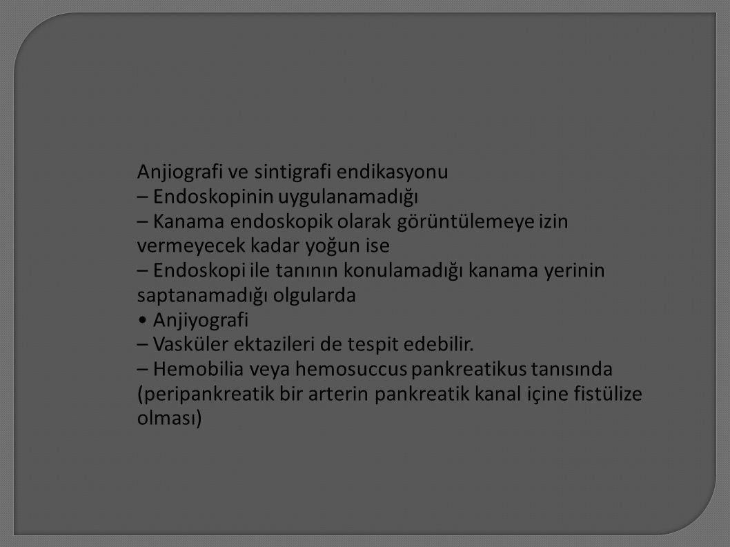 Anjiografi ve sintigrafi endikasyonu – Endoskopinin uygulanamadığı – Kanama endoskopik olarak görüntülemeye izin vermeyecek kadar yoğun ise – Endoskop