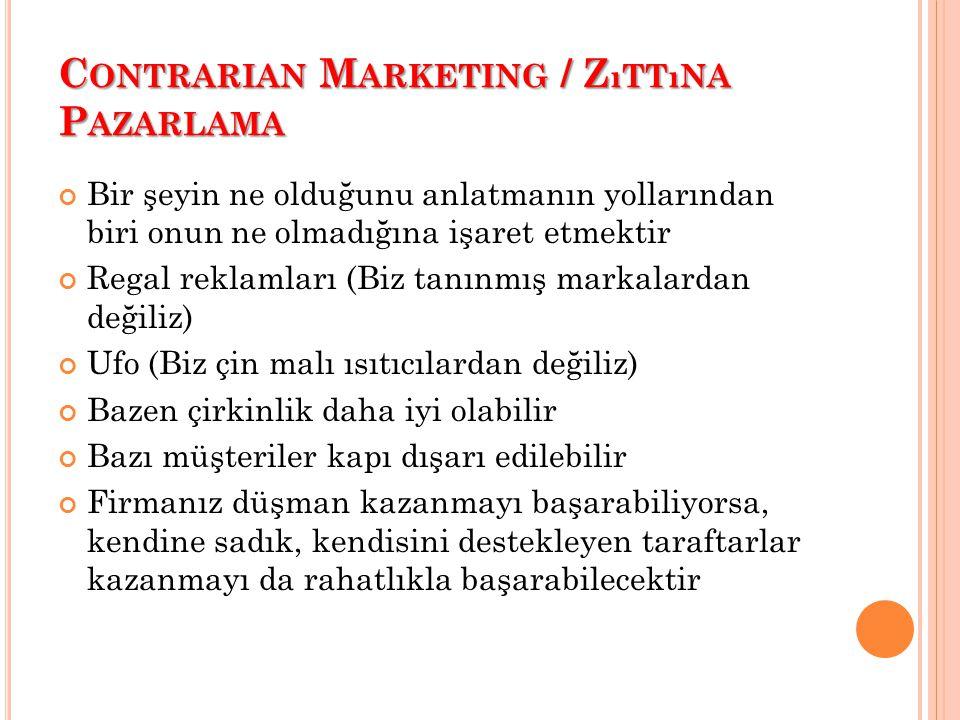C ONTRARIAN M ARKETING / Z ıTTıNA P AZARLAMA Bir şeyin ne olduğunu anlatmanın yollarından biri onun ne olmadığına işaret etmektir Regal reklamları (Bi