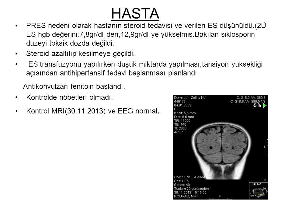 HASTA PRES nedeni olarak hastanın steroid tedavisi ve verilen ES düşünüldü.(2Ü ES hgb değerini:7,8gr/dl den,12,9gr/dl ye yükselmiş.Bakılan siklosporin düzeyi toksik dozda değildi.