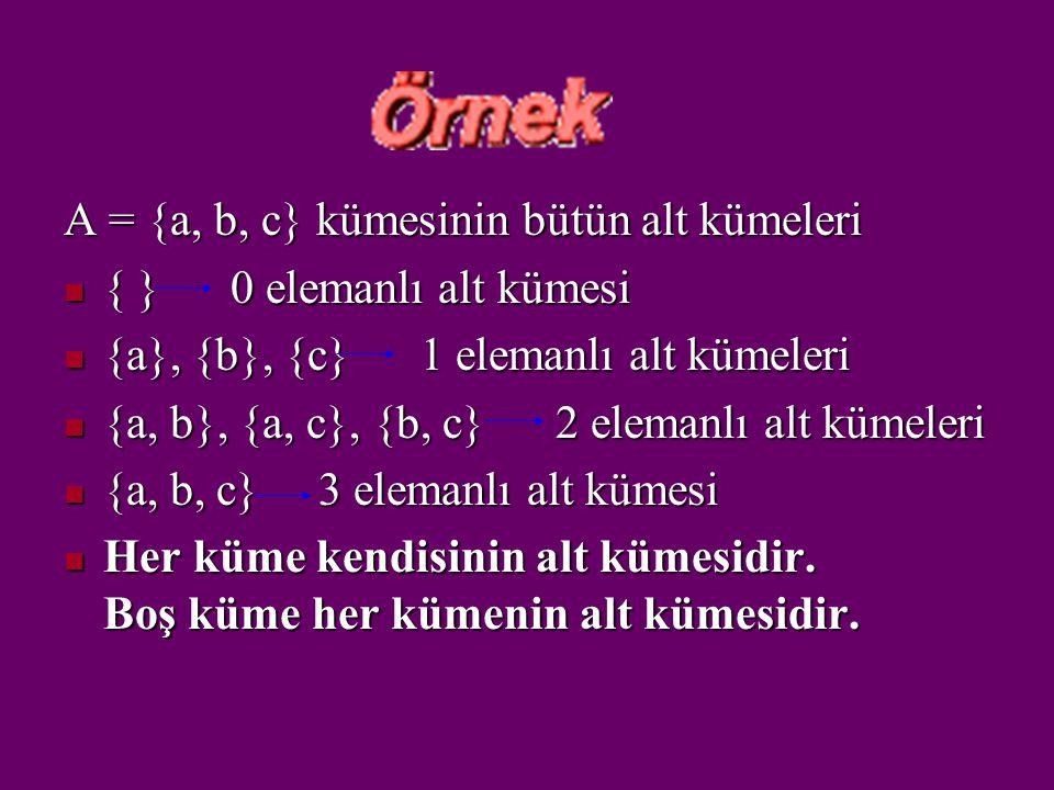 A = { a, b, c } B = { a, b } C = { a } ise C B A veya A B C A = { a, b, c } B = { a, b } C = { a } ise C B A veya A B C