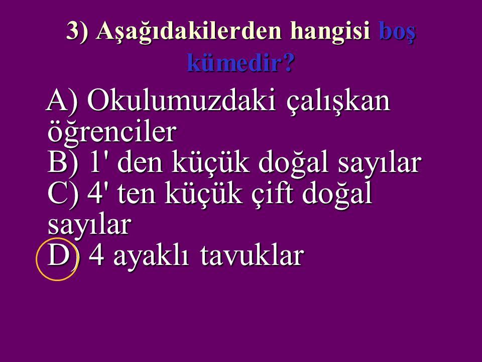 2) Aşağıdaki ifadelerden hangisi küme belirtmez? A) Sınıfımızdaki yeşil gözlü öğrenciler B) Ankara'daki semtler C) Boyu 5 metre olan insanlar D) Okul
