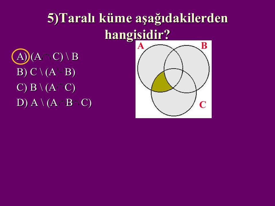 4) A = {*, a, 1, 4}, B = {1, 5, a} ve C = {4, a, 1} kümeleri veriliyor. C \ (A B) kümesi aşağıdakilerden hangisidir? A){ } B){4, a, 1} C){4, 1} D){*,