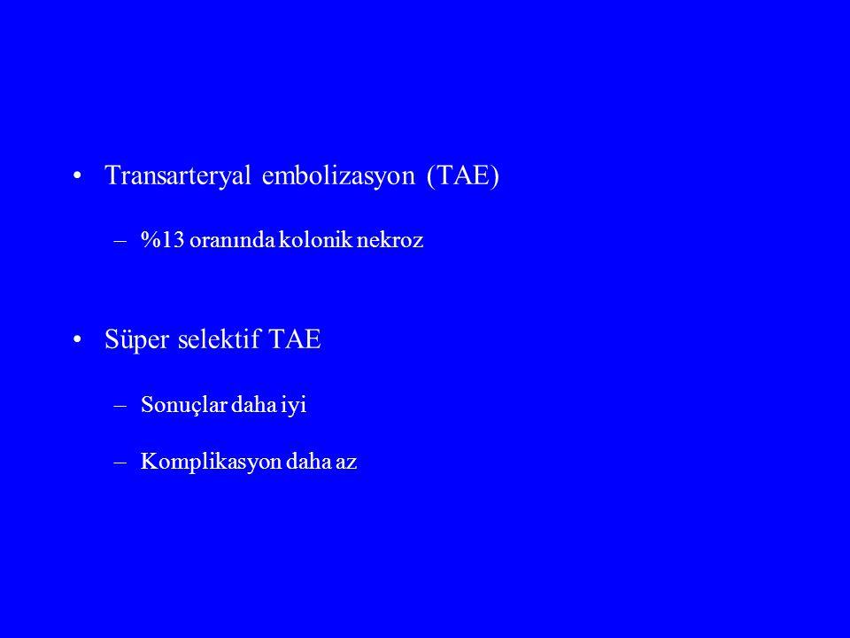 Transarteryal embolizasyon (TAE) –%13 oranında kolonik nekroz Süper selektif TAE –Sonuçlar daha iyi –Komplikasyon daha az