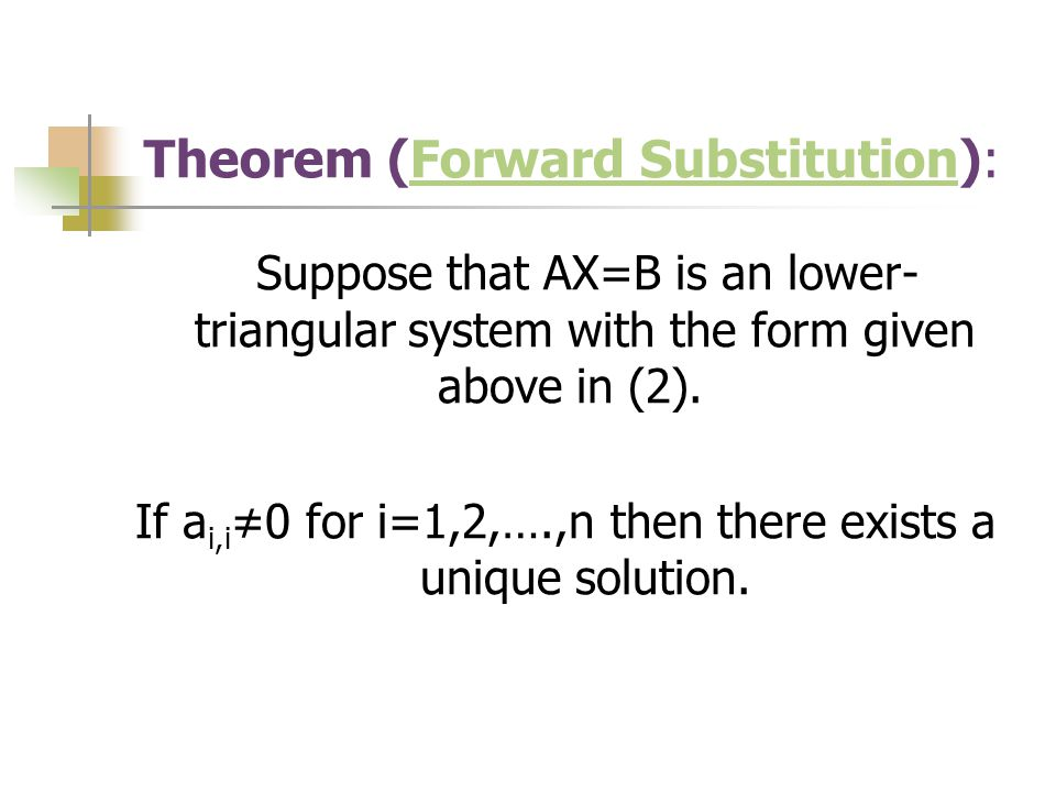 Theorem (Forward Substitution):Forward Substitution Suppose that AX=B is an lower- triangular system with the form given above in (2).