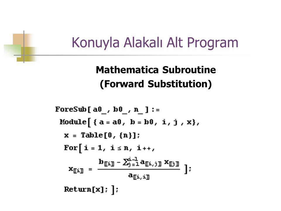 Konuyla Alakalı Alt Program Mathematica Subroutine (Forward Substitution)