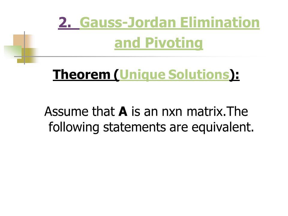 2. Gauss-Jordan Elimination and PivotingGauss-Jordan Elimination and Pivoting Theorem (Unique Solutions):Unique Solutions Assume that A is an nxn matr