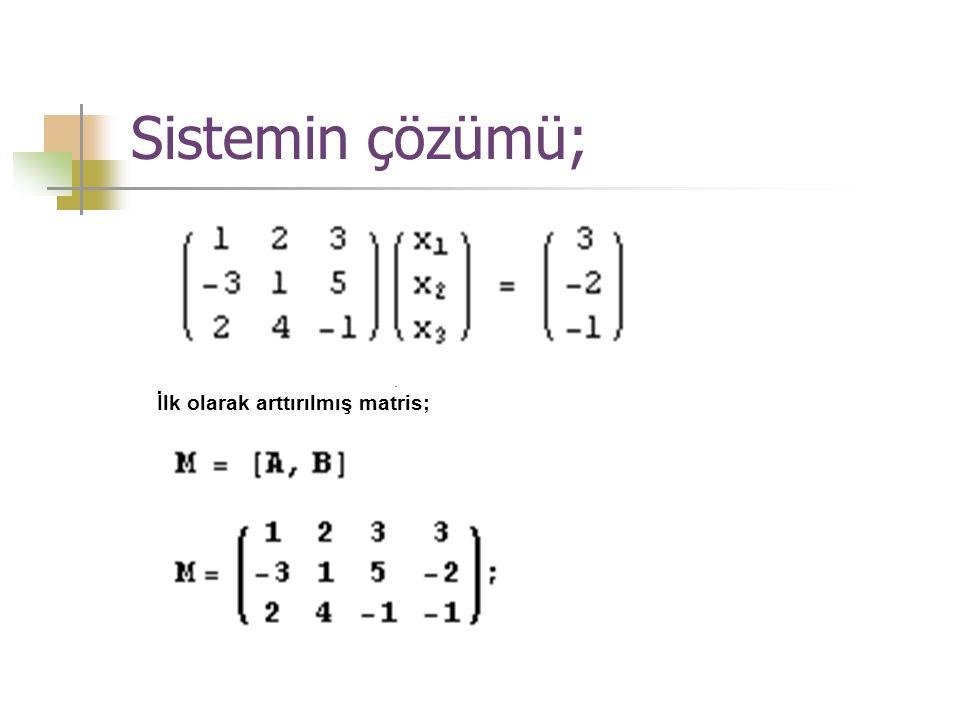 Sistemin çözümü; İlk olarak arttırılmış matris;.