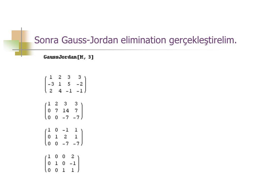 Sonra Gauss-Jordan elimination gerçekleştirelim.