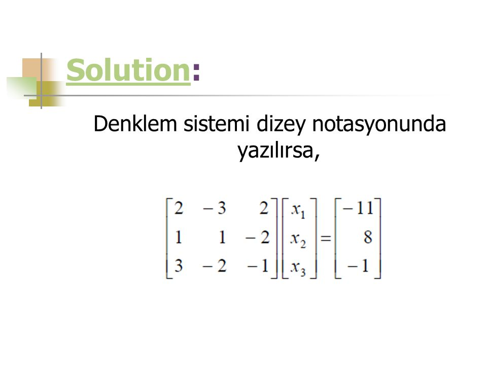 SolutionSolution: Denklem sistemi dizey notasyonunda yazılırsa,