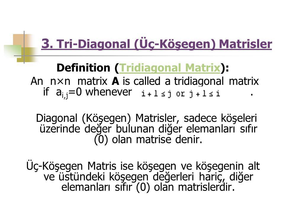 3. Tri-Diagonal (Üç-Köşegen) Matrisler Definition (Tridiagonal Matrix): Tridiagonal Matrix An n×n matrix A is called a tridiagonal matrix if a i,j =0